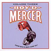 How Big'a Boy Are Ya? Vol. 3 by Roy D. Mercer