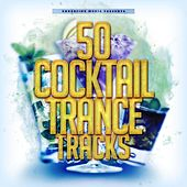 50 Cocktail Trance Tracks by Various Artists
