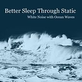 White Noise With Ocean Waves by Better Sleep Through Static