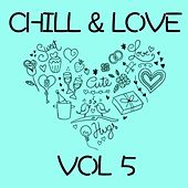 Chill & Love, Vol. 5 by Various Artists