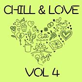 Chill & Love, Vol. 4 by Various Artists