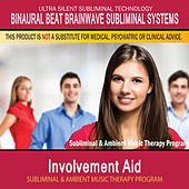 Involvement Aid - Subliminal and Ambient Music Therapy by Binaural Beat Brainwave Subliminal Systems