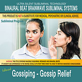 Gossiping - Gossip Relief by Binaural Beat Brainwave Subliminal Systems