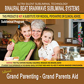Grand Parenting - Grand Parents Aid by Binaural Beat Brainwave Subliminal Systems