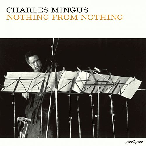 Nothing from Nothing by Charles Mingus