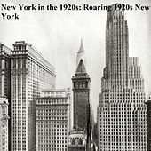 New York in the 1920s: Roaring 1920s New York Remastered by Various Artists