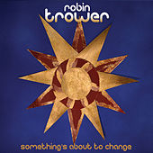 Something's About To Change by Robin Trower