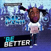 Be Better by No-Cash