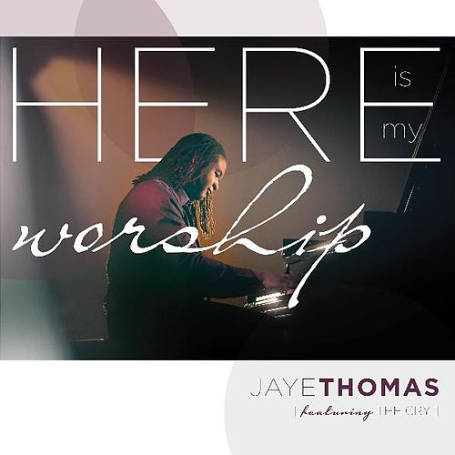 Here Is My Worship (Live) by Jaye Thomas