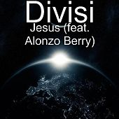 Jesus (feat. Alonzo Berry) by Divisi