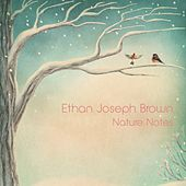 Nature Notes by Ethan Joseph Brown
