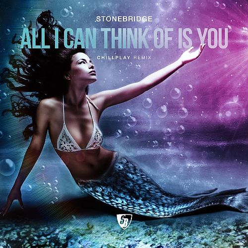 All I Can Think of Is You (Chillplay Remix) by Stonebridge