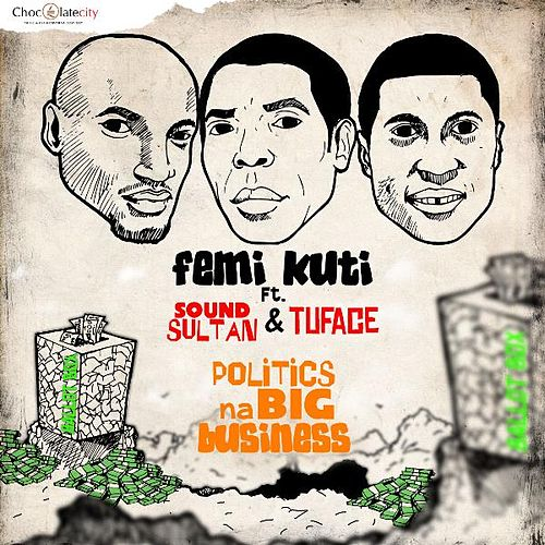 Politics Na Big Business (feat. 2face & Sound Sultan) by Femi Kuti