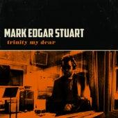 Trinity My Dear by Mark Edgar Stuart