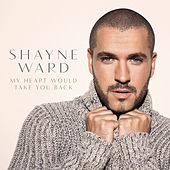 My Heart Would Take You Back by Shayne Ward