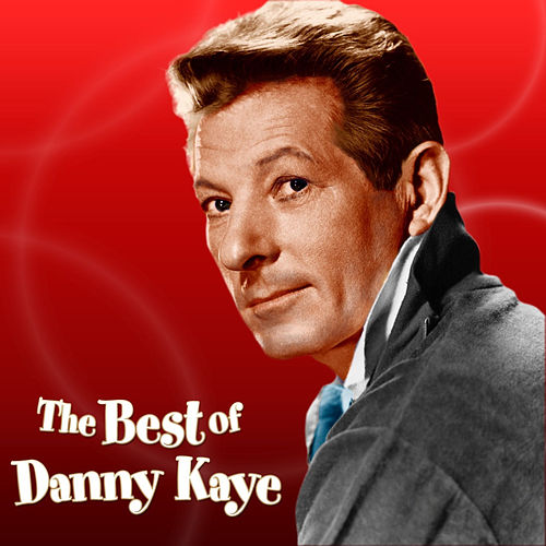 The Best of Danny Kaye by Danny Kaye