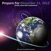 Prepare for December 21, 2012 (Simply Listen With Headphones) by Binaural Krzysztof Janiewicz
