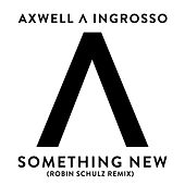 Something New (Robin Schulz Remix) by Axwell Ʌ Ingrosso