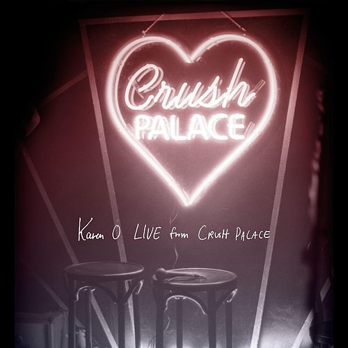 Live from Crush Palace by Karen O