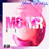 Head Up High (MS MR Remix) by Oh Land