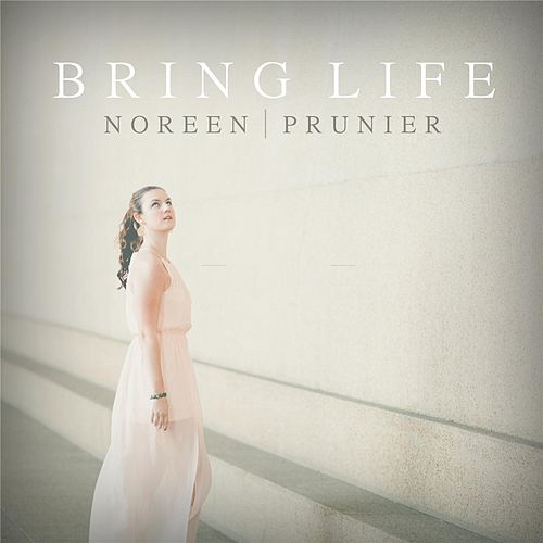 Bring Life by Noreen Prunier