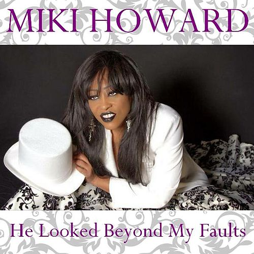 He Looked Beyond My Faults by Miki Howard