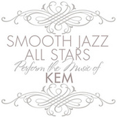 Smooth Jazz All Stars Perform the Music of Kem by Smooth Jazz Allstars