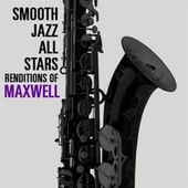 Smooth Jazz All Stars Renditions of Maxwell by Smooth Jazz Allstars
