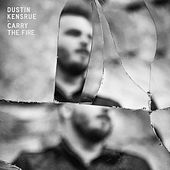Carry The Fire by Dustin Kensrue