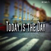 Today Is the Day by Michael S.