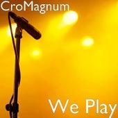 We Play by Cro Magnum