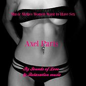 Music Makes Women Want to Have Sex - Sounds of Love and Relaxation Music by Axel Paris