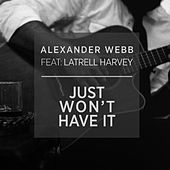 Just Won't Have It (feat. Latrell Harvey) by Alexander Webb