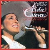 Ahora y Siempre Aída Cuevas... La Voz de México by Aida Cuevas