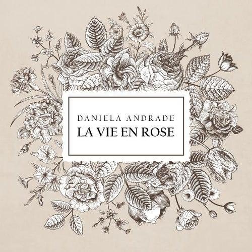 La Vie En Rose by Daniela Andrade