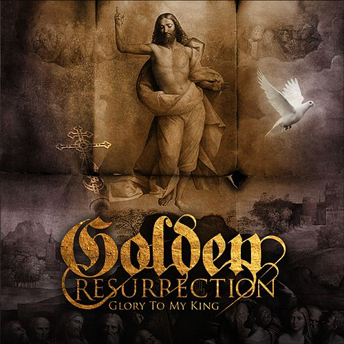 Glory To My King by Golden Resurrection