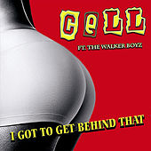 I Got to Get Behind That (feat. The Walker Boyz) by Cell