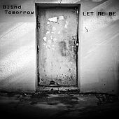 Let Me Be by Blind Tomorrow