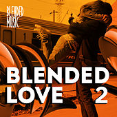 Blended Love Vol. 2 by Various Artists