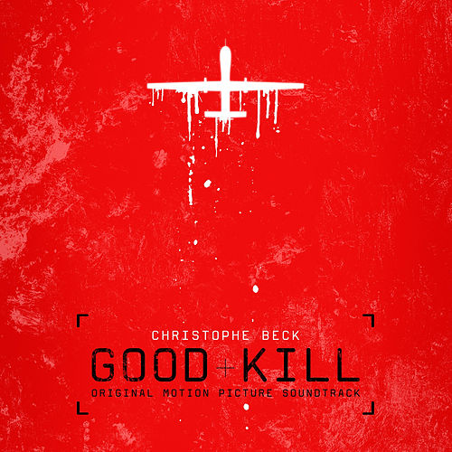 Good Kill (Original Motion Picture Soundtrack) by Christophe Beck