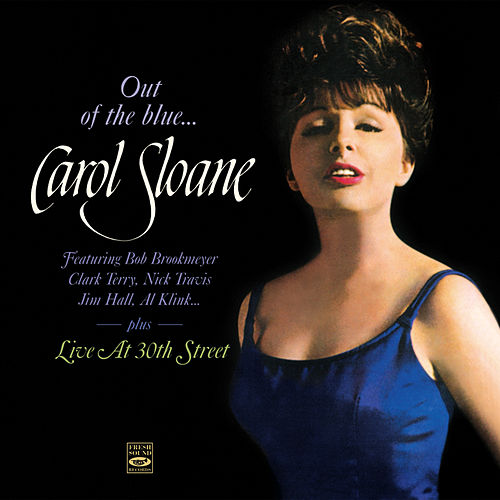 Carol Sloane. Out of the Blue... / Live at 30th Street by Carol Sloane