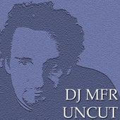 DJ Mfr Uncut by DJ MFR