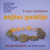 Aejlies Gaaltije - The Sacred Source by Frode Fjellheim
