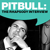 Pitbull: The Rhapsody Interview by Pitbull