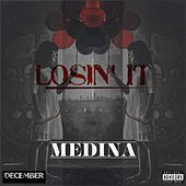 Losin' it by Medina