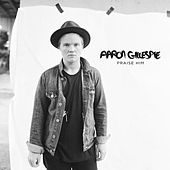 Praise Him by Aaron Gillespie