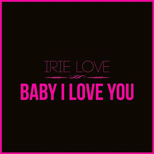 Baby I Love You by Irie Love