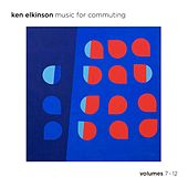 Music for Commuting, Vols. 7-12 by Ken Elkinson