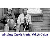 Absolute Creole Music, Vol. 3: Cajun by Various Artists