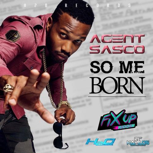 So Me Born - Single by Agent Sasco